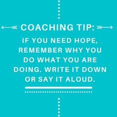 #Coaching tip: If you need #hope, remember why you do what you are doing. Write it down or say it aloud.  #CCI