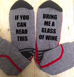 IF YOU CAN READ THIS  BRING ME....  A glass of wine  A beer  A cookie  A coffee   OR if you want your own individual saying added, just let us know in the comments to shop section!!! Choose what you need!   Thermal socks with professional grade vinyl.  One size fits most. 64% Polyester, 36% Cotton