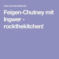 Feigen-Chutney mit Ingwer - rockthekitchen!
