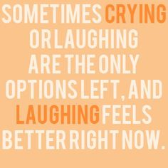 Divergent- Sometimes crying or laughing are the only options left, and laughing feels better right now quote