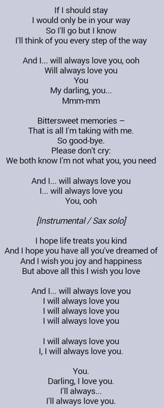 Whitney Houston . I Will Always Love You (I've had this song in my head a lot lately...tears me up inside.)