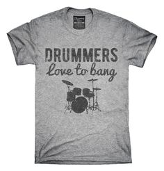 Drummers Love To Bang T-shirts, Hoodies,
