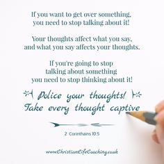If you want to get over something, you need to stop talking about it!  Your thoughts affect what you say, and what you say affects your thoughts.  If you're going to stop talking about something you need to stop thinking about it!  That means that you need to POLICE your thoughts and redirect them to more helpful, life giving places.