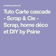 Tuto Carte cascade - Scrap & Cie - Scrap, home déco et DIY by Psine Boarding Pass, Diy, Scrapbooking, Waterfall Cards, Easter Ideas, Cardmaking, Bricolage, Scrapbooks