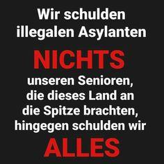 Wir schulden illegalen Asylanten NICHTS! Unseren Senioren, die dieses Land an die Spitze brachten, hingegen schulden wir ALLES!