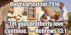 """Our Yeartext for 2016: """"Let your brotherly love continue."""" —Hebrews 13:1. https://www.jw.org/en/publications/magazines/watchtower-study-january-2016/let-brotherly-love-continue/"""
