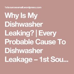 Why Is My Dishwasher Leaking? | Every Probable Cause To Dishwasher Leakage – 1st Source Servall Blog