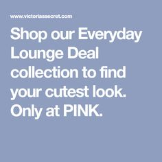 Shop our Everyday Lounge Deal collection to find your cutest look. Only at PINK.