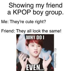 .EXO ♡ #FUNNY #KPOP Just how I feel, except for a couple of friends who also love K-Pop