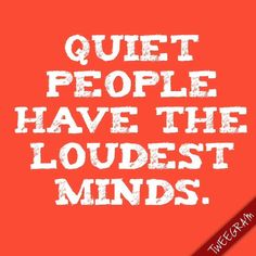 Tweegram Quotes | Quiet people have the loudest mind. Try #tweegram for your # ...