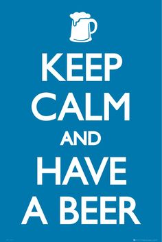 Keep calm and drink beer!