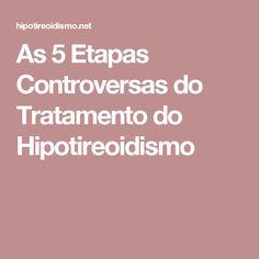 As 5 Etapas Controversas do Tratamento do Hipotireoidismo