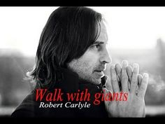 Robert Carlyle - Walk With Giants I adore this so much I love him and his story. I can't fully relate to Robert but some parts to me were louder than others.