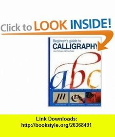 Beginners Guide to Calligraphy A Simple Three-Stage Guide to Perfect Letter Art (9780785819349) Janet Mehigan, Mary Noble , ISBN-10: 0785819347  , ISBN-13: 978-0785819349 ,  , tutorials , pdf , ebook , torrent , downloads , rapidshare , filesonic , hotfile , megaupload , fileserve