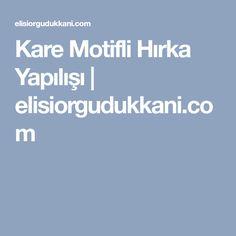Kare Motifli Hırka Yapılışı | elisiorgudukkani.com