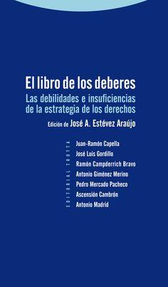 El libro de los deberes : las debilidades e insuficiencias de la estrategia de los derechos / edición de José A. Estévez Araújo. - 2013