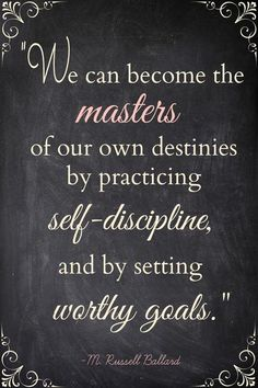 """We can become the masters of our own destinies by practicing self-discipline, and by setting worthy goals."""