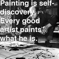 "Jackson Pollock - Abstract Expressionism - Painting is self-discovery. ""Every good artist paints what he is."
