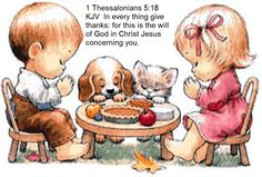1 Thessalonians 5:18 KJV  In every thing give thanks: for this is the will of God in Christ Jesus concerning you.