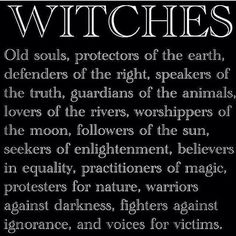 Looks like I'm a witch then because those are everything I stand for.