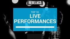 Rebel&Co Top 10 Live Performances of 2016