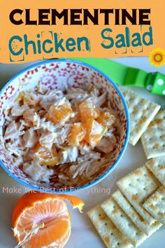 Clementine Chicken Salad. Great, but you have to follow the directions on how to cut the clementine just right.