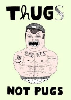 Thugs not Pugs by Wasted Rita
