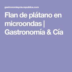 Flan de plátano en microondas | Gastronomía & Cía