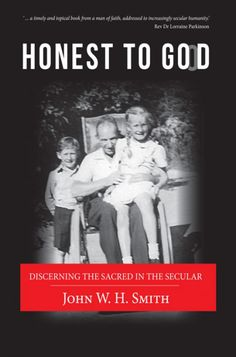 Honest to Good (Discerning the Sacred in the Secular; BY John W. H. Smith; Imprint: Wipf and Stock). Honest to GOoD is the story of a personal journey in search of spiritual wholeness with intellectual integrity. It is written in the hope that it will encourage others to explore the spiritual dimension of their lives and not be satisfied with easy answers or pronouncements by religious authorities, especially when they conflict with reason and personal experience. The writer asserts that…