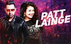 Patt Lainge Song – Desi Rockstar 2 – Gippy Grewal Feat.Neha Kakkar