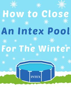 How to Close an Intex Pool or a small above ground pool for the winter