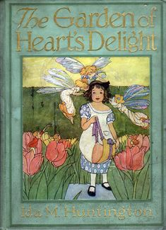 """Garden of Heart's Delight front cover .""""A Garden of Heart's Delight"""", a Fairy Tale by Ida M. Pictures by Maginel Wright Enright. Copyright 1911 by Rand, McNally & Co. Vintage Book Covers, Vintage Children's Books, Antique Books, Illustration Art Nouveau, Children's Book Illustration, Book Illustrations, Botanical Illustration, Book Cover Art, Book Art"""
