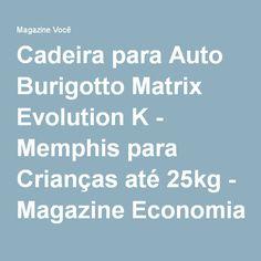 Cadeira para Auto Burigotto Matrix Evolution K - Memphis para Crianças até 25kg - Magazine Economiapura