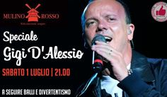 MULINO ROSSO | SPECIALE GIGI D'ALESSIO - SABATO 1 LUGLIO http://affariok.blogspot.it/