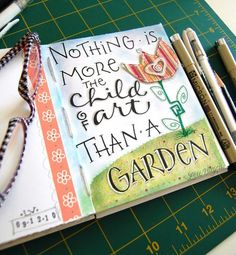 A garden is art and... we really should be journaling our experiences, both good and not so good.
