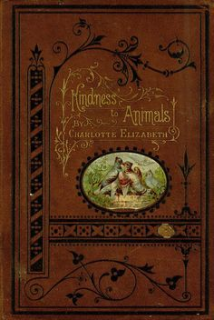 Kindness to Animals by Charlotte Elizabeth London: Partridge & Co. 1896
