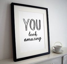 'You Look Amazing' Print - gifts for her