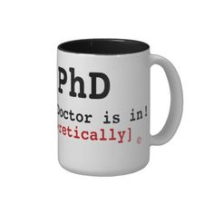 PhD, The Doctor is in!, [Theoretically] , © Mug