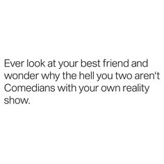 Tag them ✌🏻❤️ Caption :- Ever look at your best friend and wonder why the hell you two aren't Comedians with your own reality show. Best Friend Quotes Instagram, Instagram Captions Friendship, Instagram Captions For Friends, Funny Best Friend Captions, Best Friends Funny, Bff Quotes, Tweet Quotes, Classy Captions, Not Good Enough Quotes
