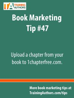 Book marketing tip #47: Upload a chapter from your book to 1chapterfree.com.