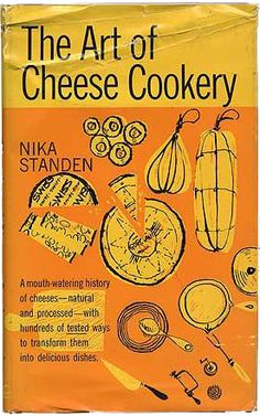 The Art of Cheese Cookery by Nika Standen