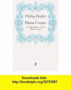 Diana Cooper The Biography of Lady Diana Cooper (9780571279579) Philip Ziegler , ISBN-10: 0571279570  , ISBN-13: 978-0571279579 ,  , tutorials , pdf , ebook , torrent , downloads , rapidshare , filesonic , hotfile , megaupload , fileserve