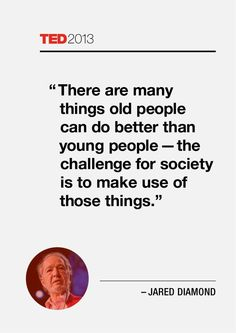 There are many things old people can do better than young people - the challenge for society is to make use of those things.