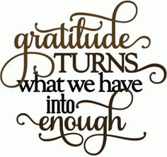 Silhouette Design Store: Gratitude Turns What We Have Into Enough - Vinyl Phrase Lds Quotes, Sign Quotes, Wall Quotes, Inspirational Quotes, Create Quotes, Thankful Quotes, Thanksgiving Quotes, Silhouette Design, Silhouette Cameo