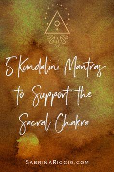 5 Kundalini Yoga Mantras to Support the Sacral Chakra | Sabrina Riccio