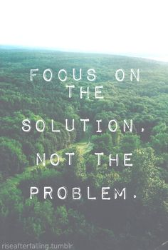 focus on the solution #positive #inspired