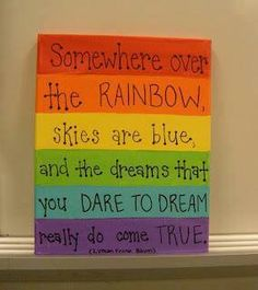 Over The Rainbow.... Could also write scripture... Very pretty easy DIY art