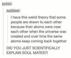 Maybe our atoms were close? But what if they're getting sick of each other now :/