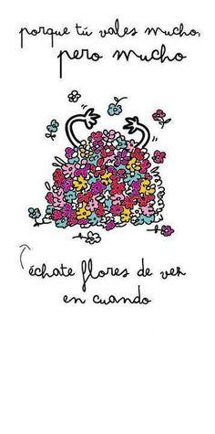 Échate flores de vez en cuando ¡Por qué tú vales mucho! #cámbiate2015