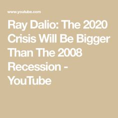 Ray Dalio: The 2020 Crisis Will Be Bigger Than The 2008 Recession - YouTube Ray Dalio, Investing, Math, Big, Youtube, Math Resources, Early Math, Youtubers, Youtube Movies